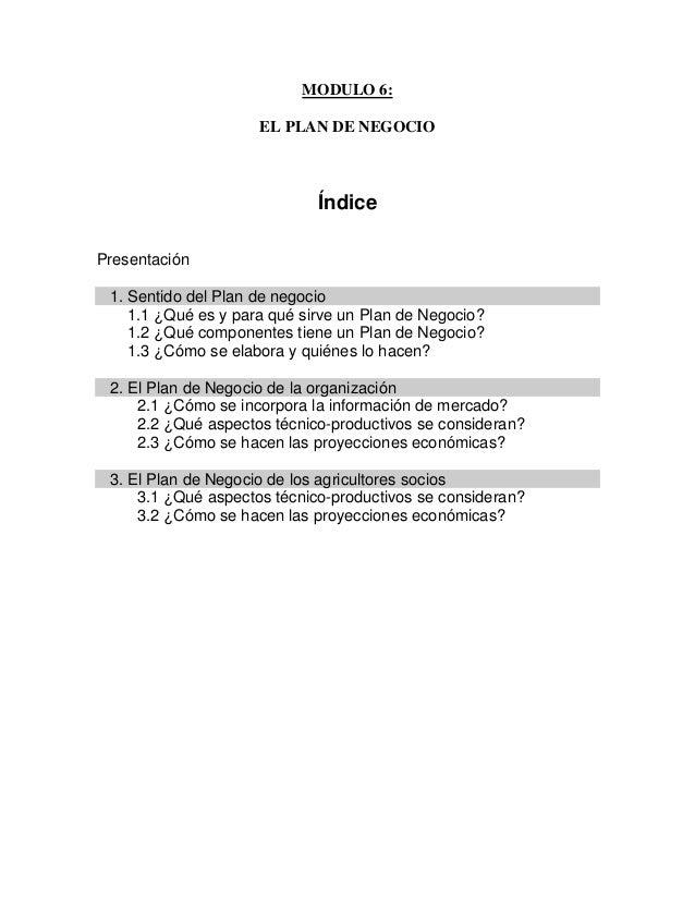 MODULO 6: EL PLAN DE NEGOCIO Índice Presentación 1. Sentido del Plan de negocio 1.1 ¿Qué es y para qué sirve un Plan de Ne...