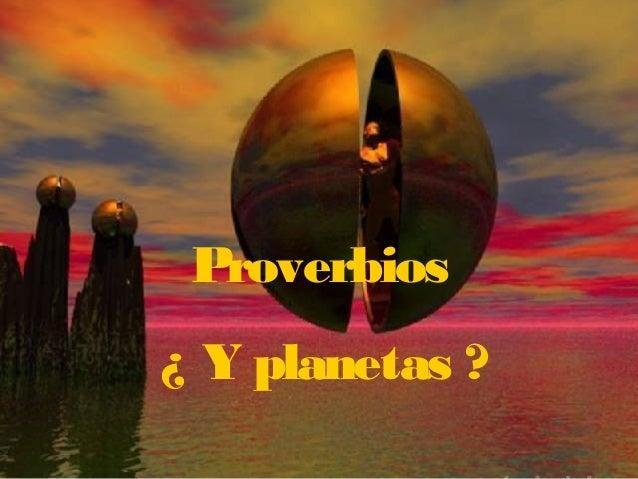 Proverbios ¿ Y planetas ?