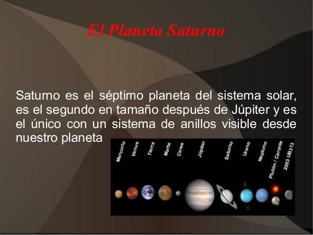 El Planeta SaturnoSaturno es el séptimo planeta del sistema solar,es el segundo en tamaño después de Júpiter y esel único ...
