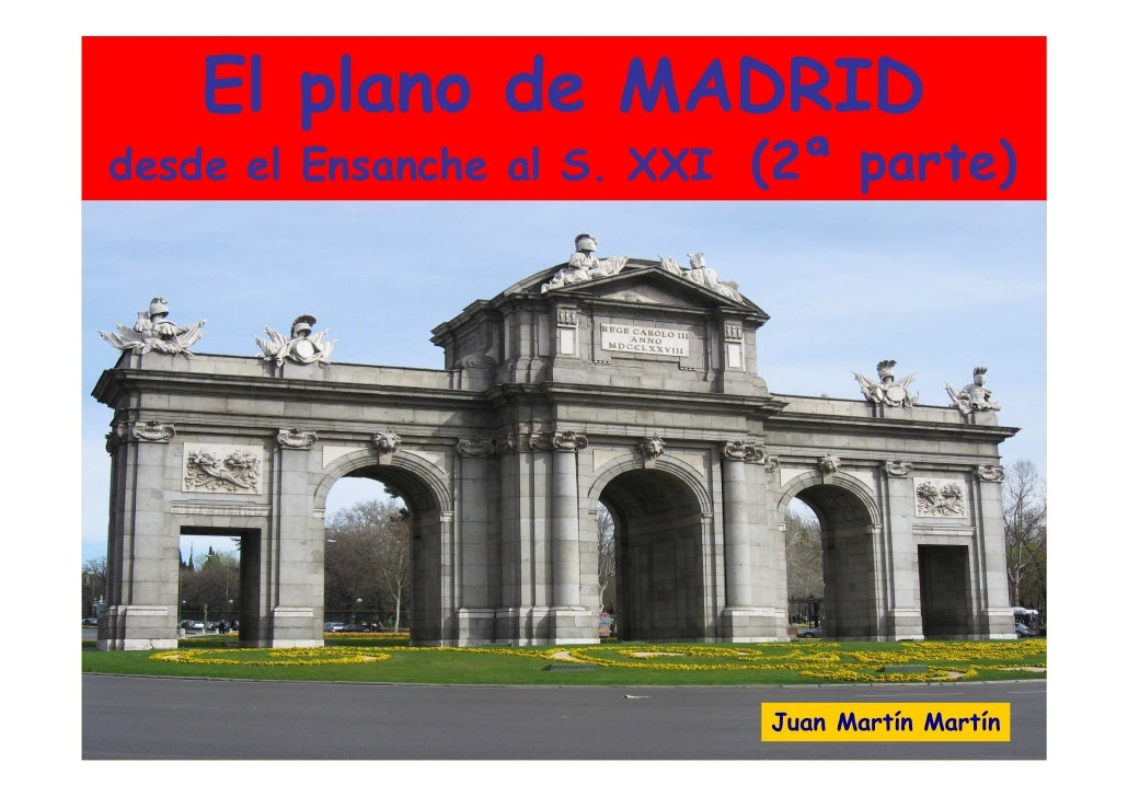 El plano de MADRID desde el Ensanche al S. XXI   (2ª parte)                                   Juan Martín Martín