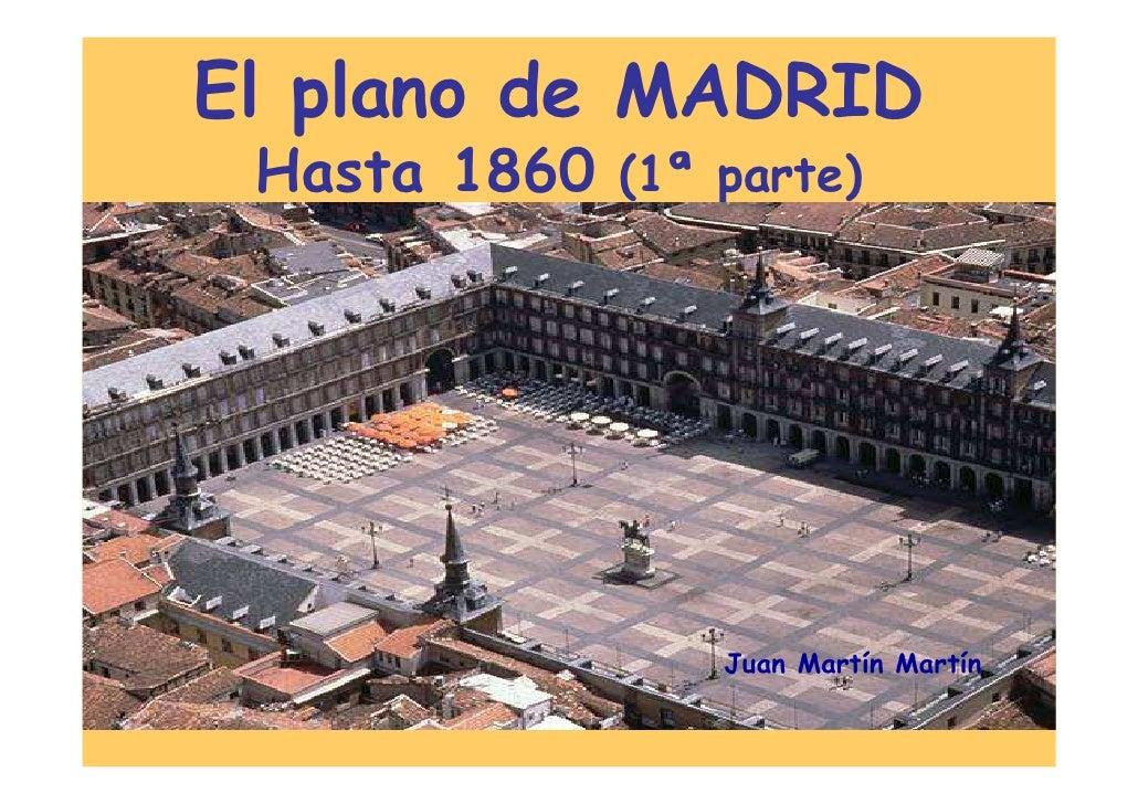 El plano de MADRID  Hasta 1860 (1ª parte)                      Juan Martín Martín