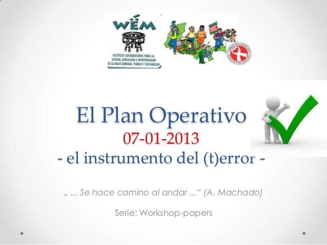 """El Plan Operativo 07-01-2013 - el instrumento del (t)error """" ... Se hace camino al andar ..."""" (A. Machado) Serie: Workshop..."""