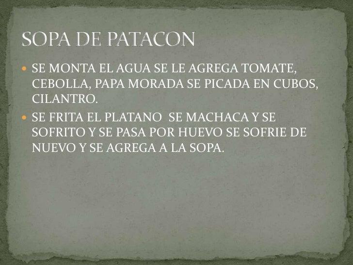 SE MONTA EL AGUA SE LE AGREGA TOMATE, CEBOLLA, PAPA MORADA SE PICADA EN CUBOS, CILANTRO.<br />SE FRITA EL PLATANO  SE MACH...