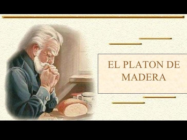 EL PLATON DE MADERA