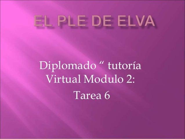 """Diplomado """" tutoría Virtual Modulo 2: Tarea 6"""