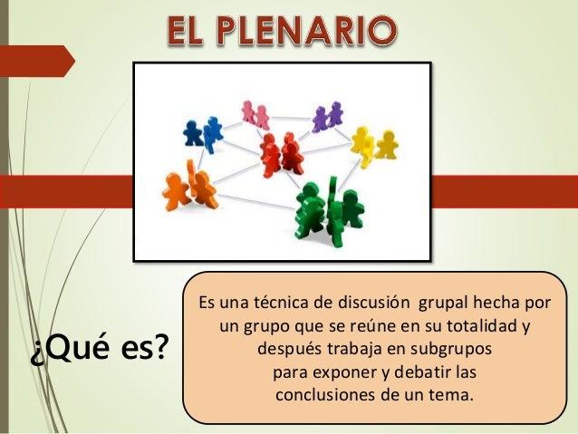 ¿Qué es? Es una técnica de discusión grupal hecha por un grupo que se reúne en su totalidad y después trabaja en subgrupos...