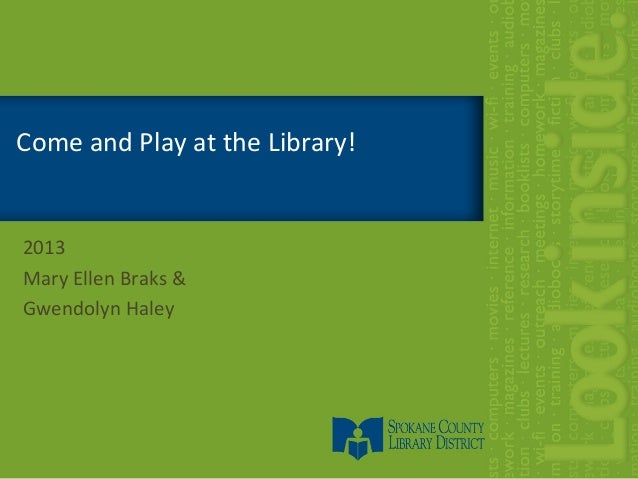 Come and Play at the Library!2013Mary Ellen Braks &Gwendolyn Haley