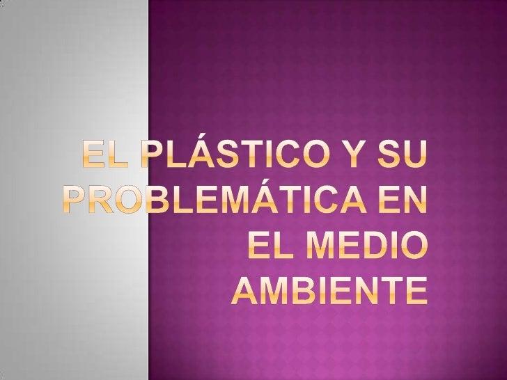 El plástico y su problemática en el medio ambiente<br />