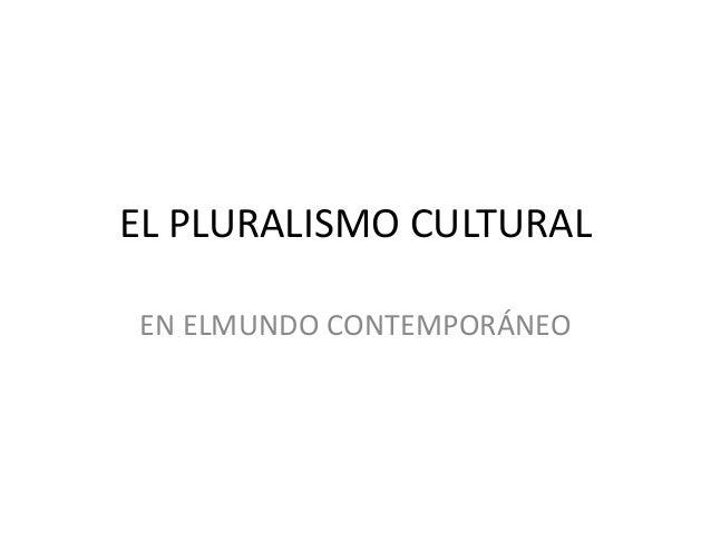 EL PLURALISMO CULTURALEN ELMUNDO CONTEMPORÁNEO