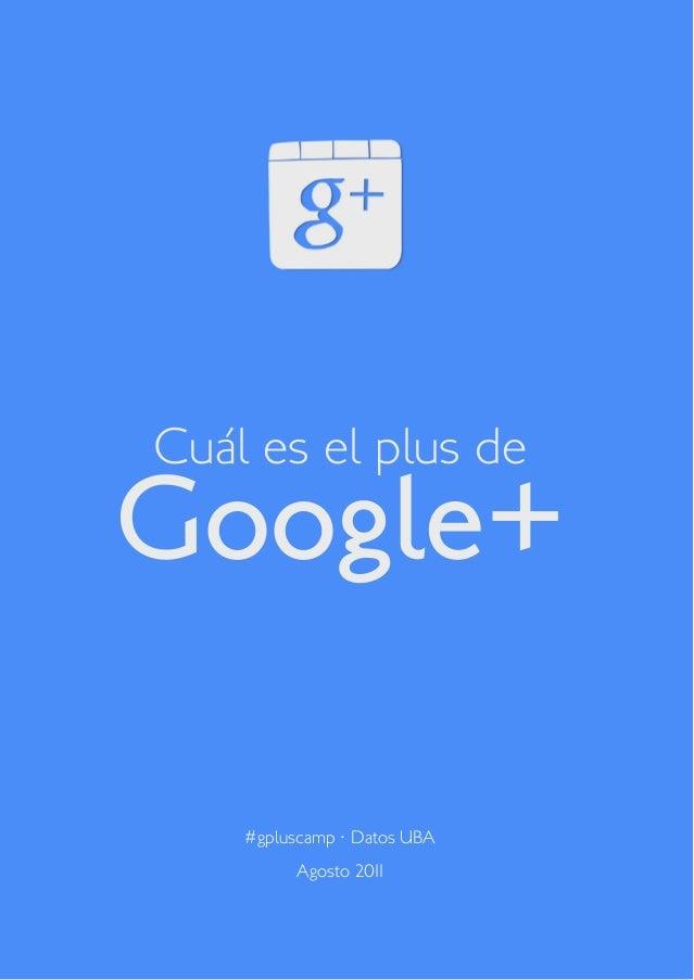 1 Cuál es el plus de Google+ #gpluscamp · Datos UBA Agosto 2011