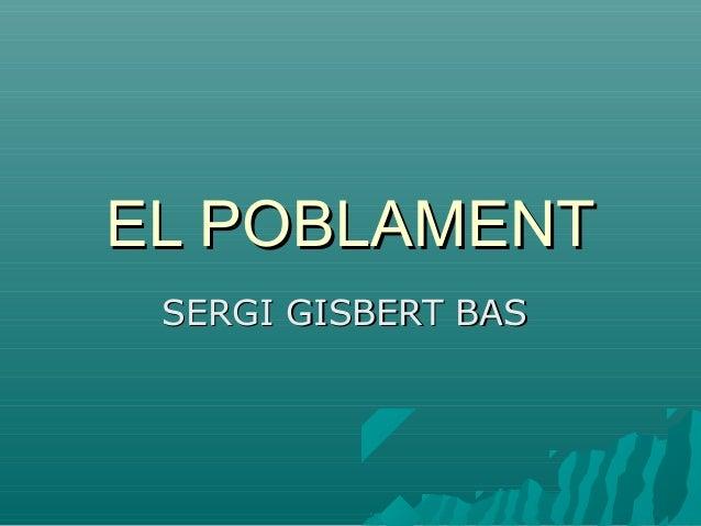 EL POBLAMENT SERGI GISBERT BAS