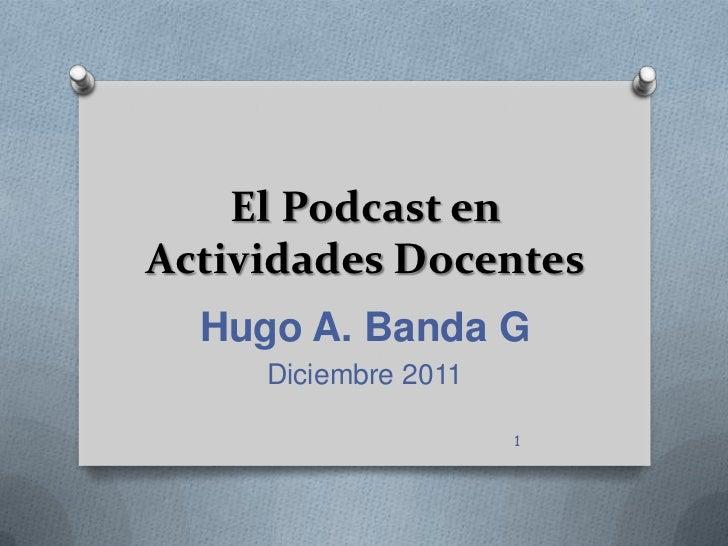 El Podcast enActividades Docentes  Hugo A. Banda G     Diciembre 2011                      1