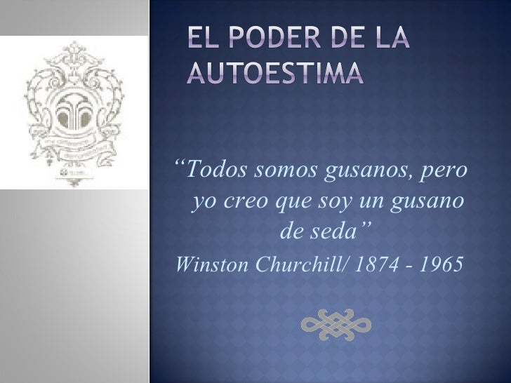""""""" Todos somos gusanos, pero yo creo que soy un gusano de seda""""  Winston Churchill/ 1874 - 1965"""