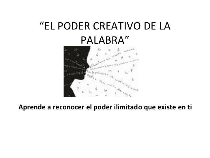 """"""" EL PODER CREATIVO DE LA PALABRA"""" Aprende a reconocer el poder ilimitado que existe en ti"""