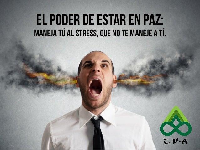 1 EL PODER DE ESTAR EN PAZ: Maneja tú al stress, que no te maneje a tí.