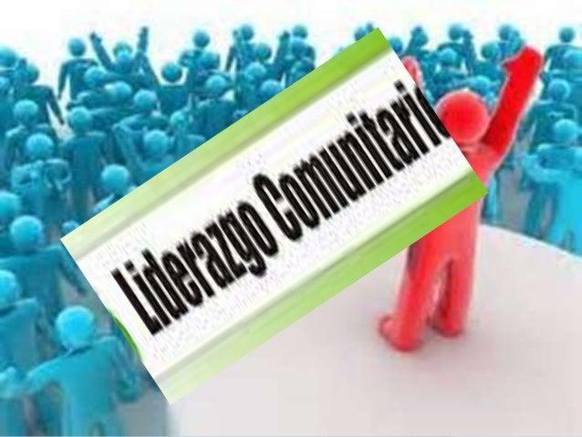 LIDERAZGO COMUNITARIO  • ES EL CONJUNTO DE HABILIDADES GERENCIALES O  DIRECTIVAS QUE UN INDIVIDUO TIENE PARA INFLUIR EN LA...