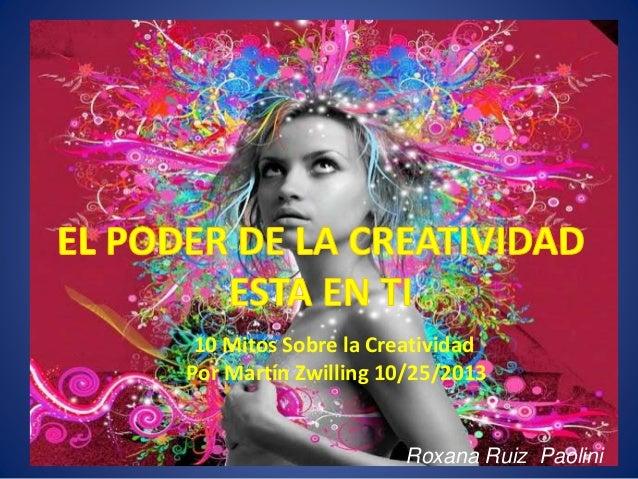 10 Mitos Sobre la Creatividad Por Martín Zwilling 10/25/2013 Roxana Ruiz Paolini
