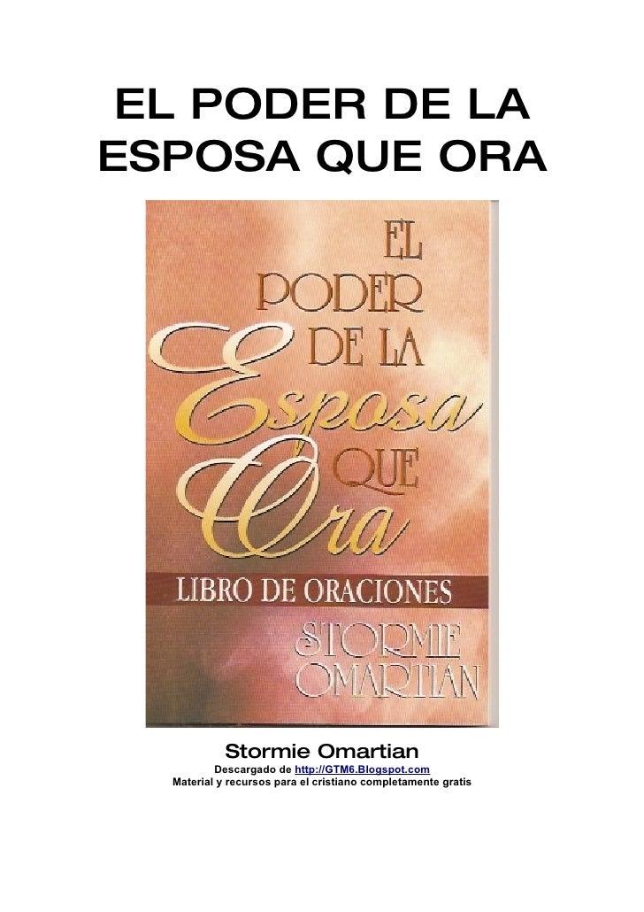 EL PODER DE LA ESPOSA QUE ORA                 Stormie Omartian           Descargado de http://GTM6.Blogspot.com   Material...