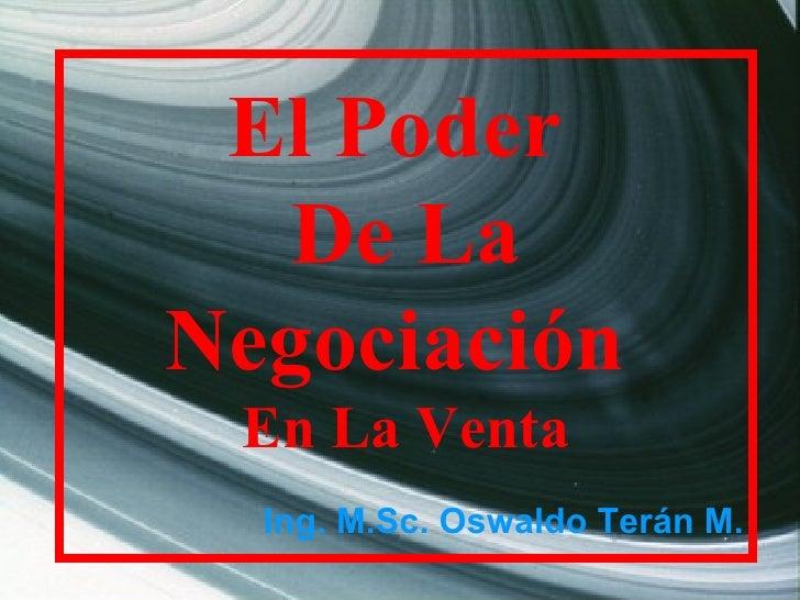 El Poder  De La Negociación  En La Venta Ing. M.Sc. Oswaldo Terán M.