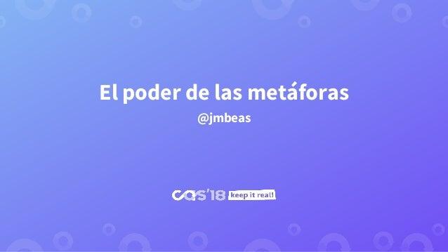 El poder de las metáforas @jmbeas