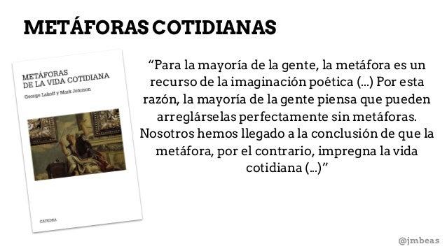 """@jmbeas METÁFORAS COTIDIANAS """"Para la mayoría de la gente, la metáfora es un recurso de la imaginación poética (...) Por e..."""