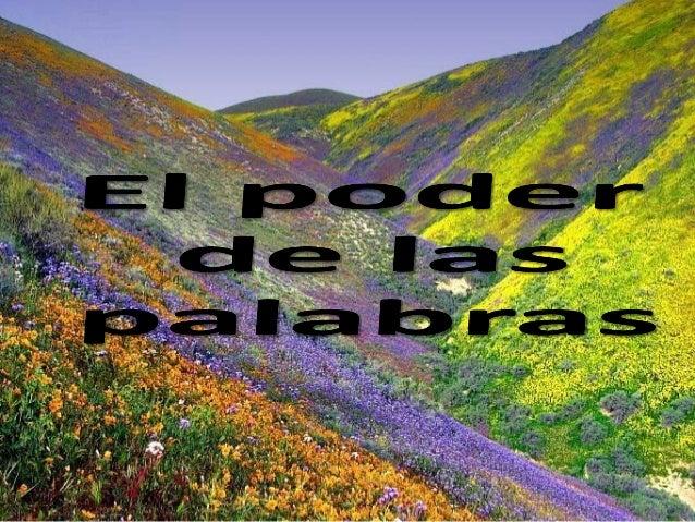 * Las palabras no se las lleva el viento,las palabras dejan huella, tienen poder e   influyen positiva o negativamente.