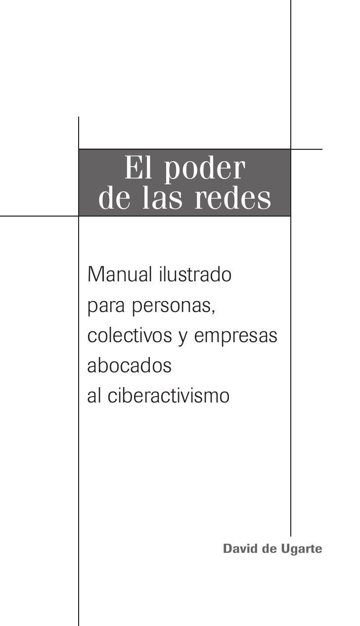 El poder de las redesManual ilustradopara personas,colectivos y empresasabocadosal ciberactivismo              David de Ug...