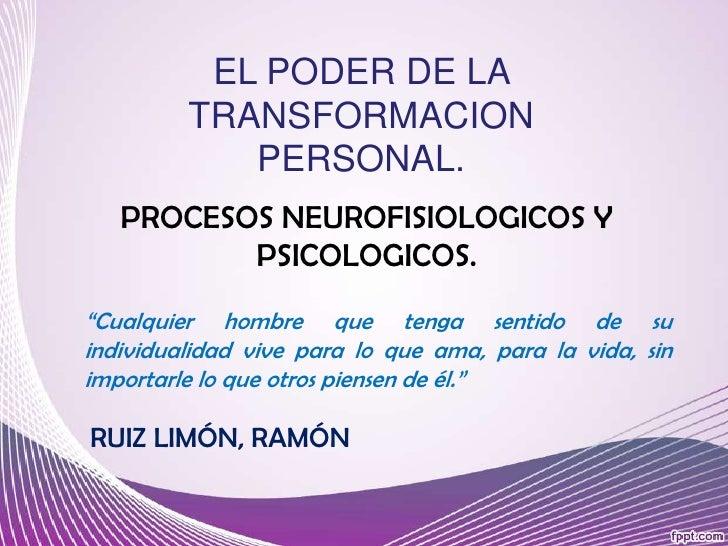 """EL PODER DE LA TRANSFORMACION PERSONAL.<br />PROCESOS NEUROFISIOLOGICOS Y PSICOLOGICOS.<br />""""Cualquier hombre que tenga s..."""