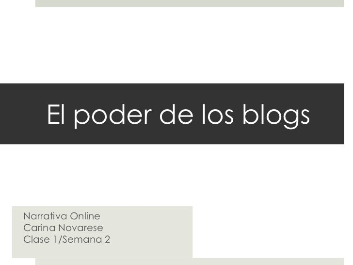 El poder de los blogsNarrativa OnlineCarina NovareseClase 1/Semana 2
