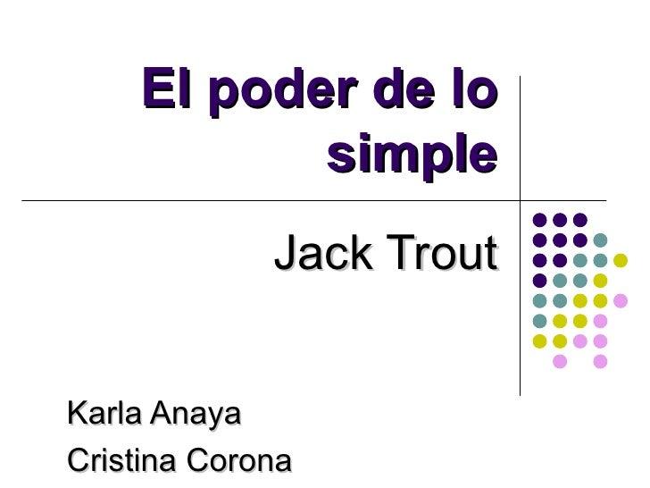 El poder de lo            simple              Jack Trout   Karla Anaya Cristina Corona