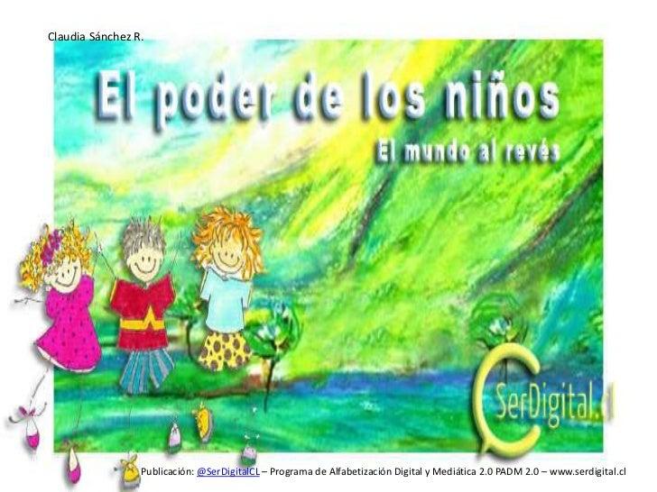 Claudia Sánchez R.<br />Publicación: @SerDigitalCL – Programa de Alfabetización Digital y Mediática 2.0 PADM 2.0 – www.ser...