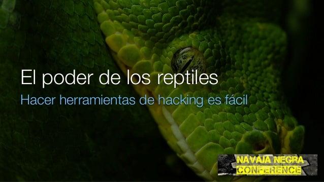El poder de los reptiles Hacer herramientas de hacking es fácil