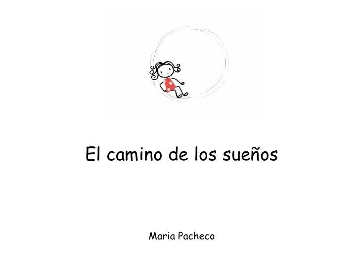 El camino de los sueños           Maria Pacheco
