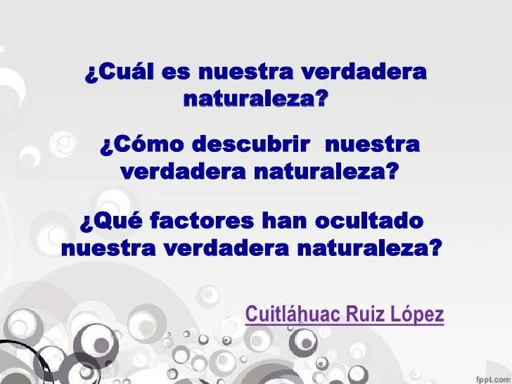 ¿Cuál es nuestra verdadera naturaleza?<br />¿Cómo descubrir  nuestra verdadera naturaleza?<br />¿Qué factores han ocultado...