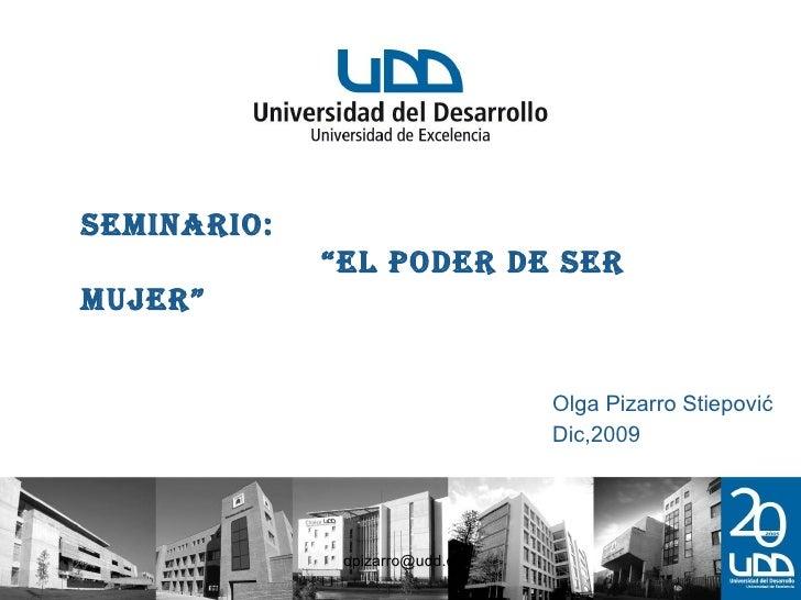 """Seminario: El poder de ser mujer Soy mujer y puedo liderar…. Olga Pizarro  Stiepović Dic,2009 Seminario: """"El poder de ser ..."""