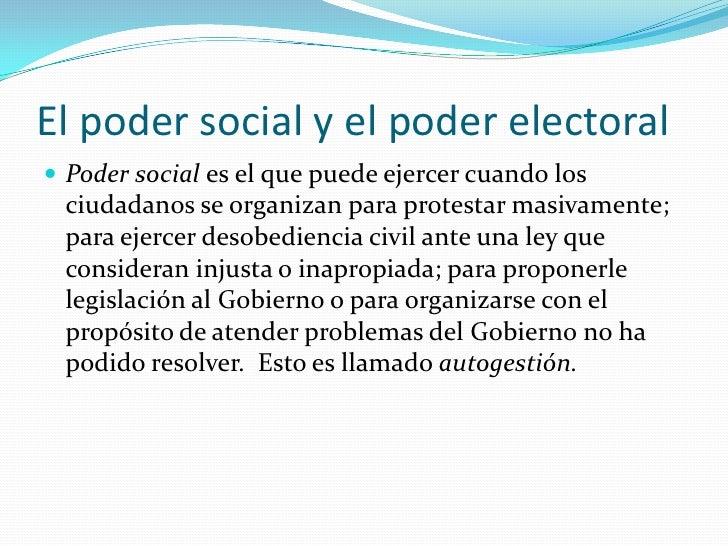 El poder social y el poder electoral<br />Poder social es el que puede ejercer cuando los ciudadanos se organizan para pro...