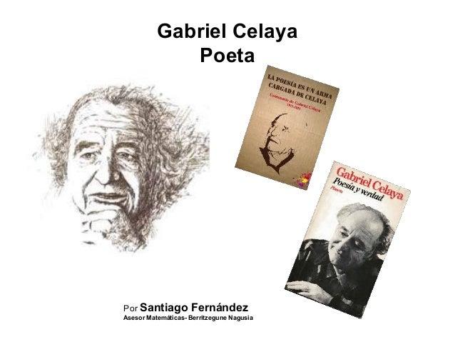Gabriel Celaya Poeta Por Santiago Fernández Asesor Matemáticas- Berritzegune Nagusia