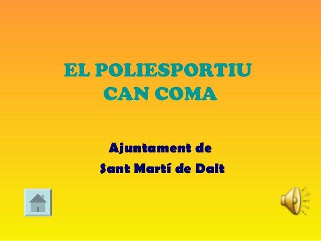 EL POLIESPORTIU    CAN COMA   Ajuntament de  Sant Martí de Dalt