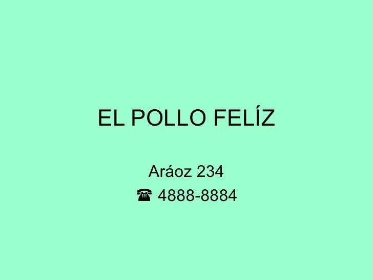 EL POLLO FELÍZ Aráoz 234    4888-8884