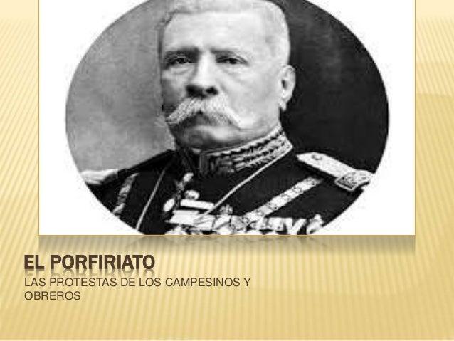 EL PORFIRIATO LAS PROTESTAS DE LOS CAMPESINOS Y OBREROS