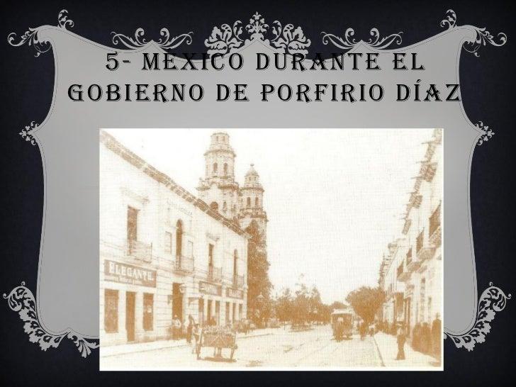 5- MÉXICO DURANTE ELGOBIERNO DE PORFIRIO DÍAZ