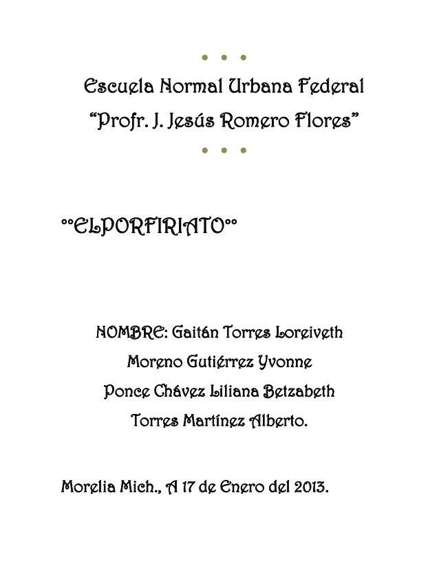"""● ● ●   Escuela Normal Urbana Federal    """"Profr. J. Jesús Romero Flores""""                   ● ● ●°°ELPORFIRIATO°°    NOMBRE..."""