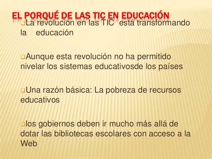 EL PORQUÉ DE LAS TIC EN EDUCACIÓN La   revolución en las TIC está transformando la    educación Aunque    esta revolució...
