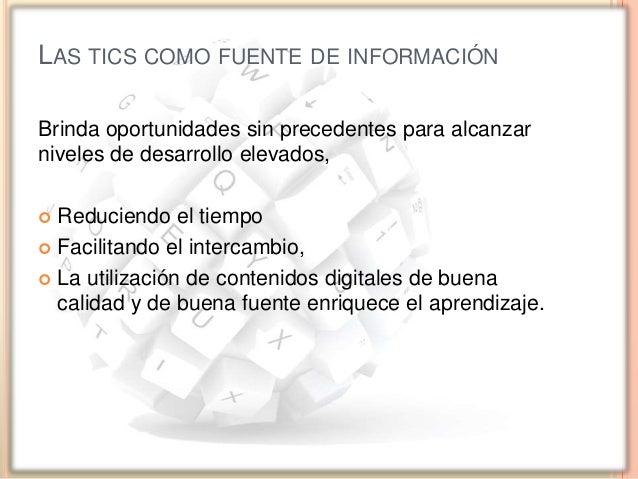LAS TIC COMO FUENTE DE CANAL DE COMUNICACIÓN A través de mensajes, correos electrónicos, blogs y otros espacios de interne...