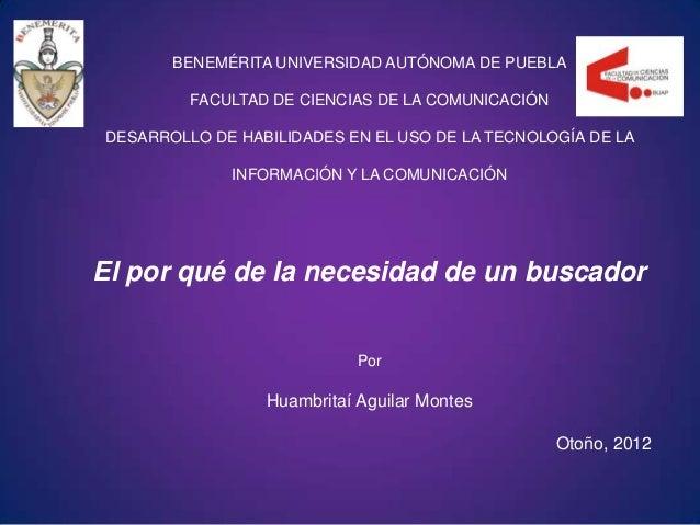 BENEMÉRITA UNIVERSIDAD AUTÓNOMA DE PUEBLA         FACULTAD DE CIENCIAS DE LA COMUNICACIÓNDESARROLLO DE HABILIDADES EN EL U...