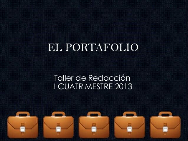 EL PORTAFOLIOTaller de RedacciónII CUATRIMESTRE 2013