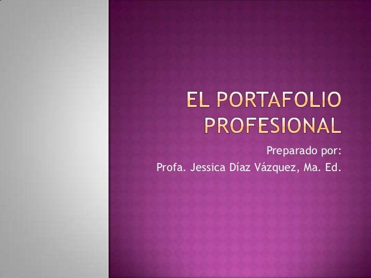 Preparado por: Profa. Jessica Díaz Vázquez, Ma. Ed.
