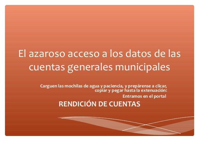 El azaroso acceso a los datos de las cuentas generales municipales Carguen las mochilas de agua y paciencia, y prepárense ...