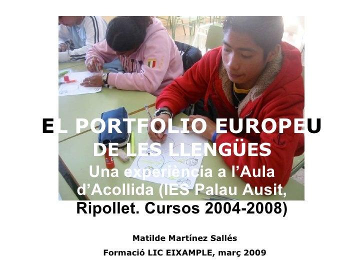 E L   PORTFOLIO   EUROPE U   DE LES LLENGÜES Una experiència a l'Aula d'Acollida (IES Palau Ausit,  Ripollet. Cursos 2004-...