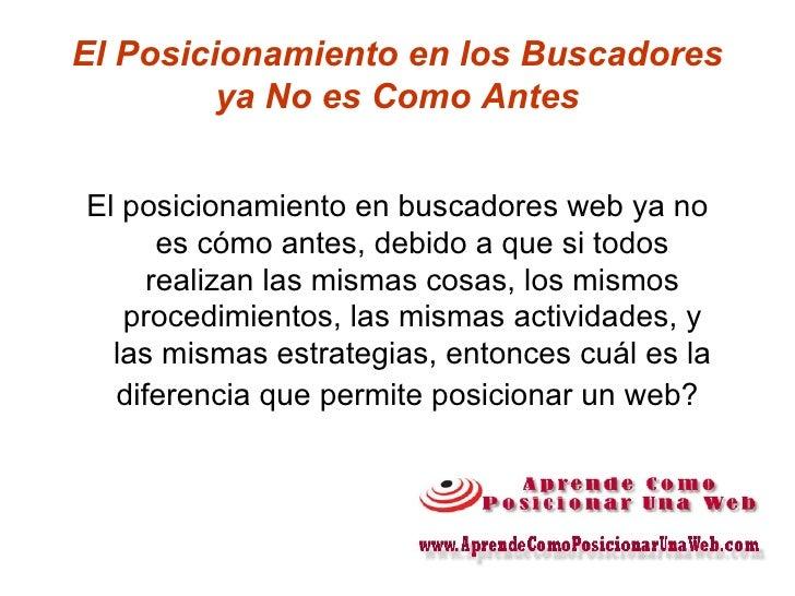 El Posicionamiento en los Buscadores ya No es Como Antes <ul><li>El posicionamiento en buscadores web ya no es cómo antes,...